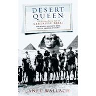 Desert Queen: The Extraordinary Life of Gertrude Bell, Adventurer, Adviser to Kings, Ally of Lawrenc (BOK)