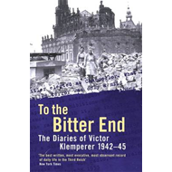 To the Bitter End: The Diaries of Victor Klemperer, 1942-45: v. 2: To the Bitter End, 1942-45 (BOK)