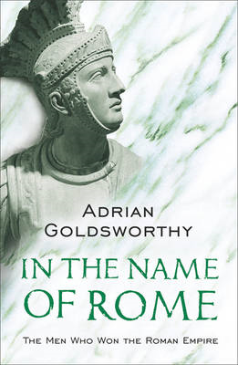 In the Name of Rome: The Men Who Won the Roman Empire (BOK)