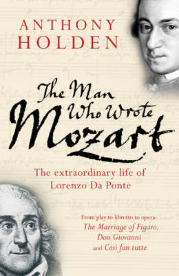 The Man Who Wrote Mozart: The Extraordinary Life Of Lorenzo Da Ponte (BOK)