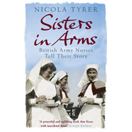 Sisters in Arms: British Army Nurses Tell Their Story (BOK)