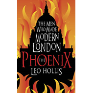 The Phoenix: The Men Who Made Modern London (BOK)