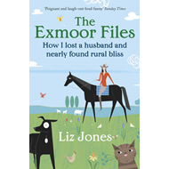 The Exmoor Files: How I Lost a Husband and Nearly Found Rural Bliss (BOK)