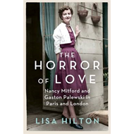The Horror of Love: Nancy Mitford and Gaston Palewski in Paris and London (BOK)