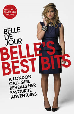 Belle's Best Bits: A London Call Girl Reveals Her Favourite Adventures (BOK)