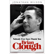 Brian Clough: Nobody Ever Says Thank You: The Biography (BOK)