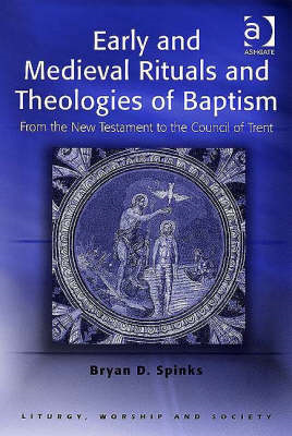 Early and Medieval Rituals and Theologies of Baptism (BOK)