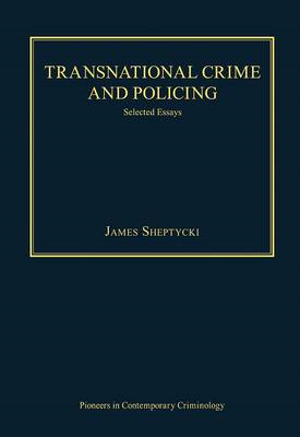 Transnational Crime and Policing: Selected Essays (BOK)