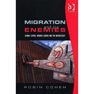 Migration and Its Enemies: Global Capital, Migrant Labour and the Nation-state (BOK)