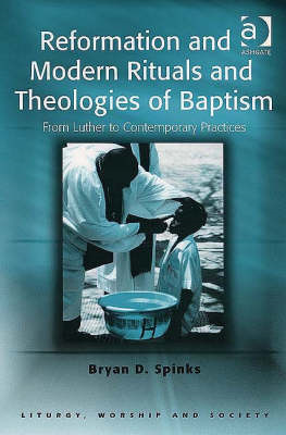 Reformation and Modern Rituals and Theologies of Baptism: From Luther to Contemporary Practices (BOK)