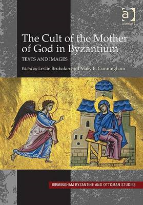 The Cult of the Mother of God in Byzantium: Texts and Images (BOK)