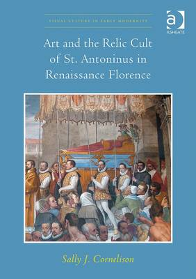 Art and the Relic Cult of St. Antoninus in Renaissance Florence (BOK)
