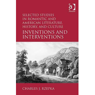 Selected Studies in Romantic and American Literature, History, and Culture: Inventions and Intervent (BOK)
