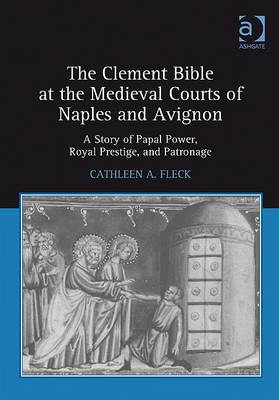 The Clement Bible at the Medieval Courts of Naples and Avignon: A Story of Papal Power, Royal Presti (BOK)