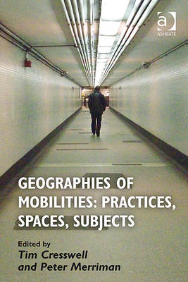 Geographies of Mobilities: Practices, Spaces, Subjects (BOK)