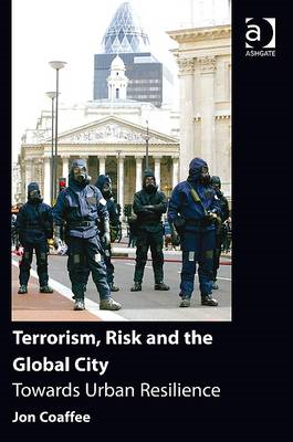 Terrorism, Risk and the Global City: Towards Urban Resilience (BOK)