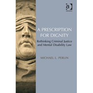 A Prescription for Dignity: Rethinking Criminal Justice and Mental Disability Law (BOK)