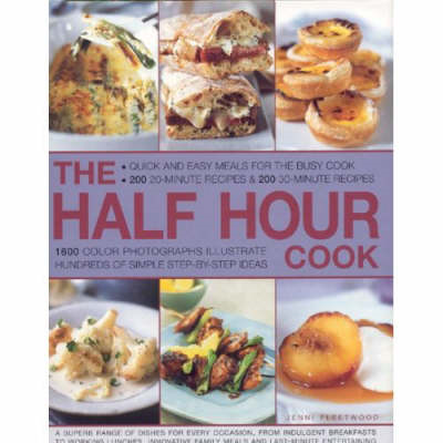 The Half Hour Cook: Quick and Easy Meals for the Busy Cook - 200 20-minute Recipes and 200 30-minute (BOK)