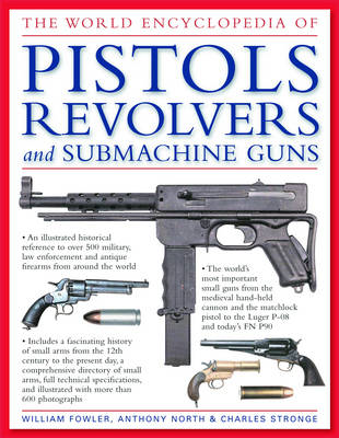 The World Encyclopedia of Pistols, Revolvers and Submachine Guns: An Illustrated Historical Referenc (BOK)