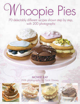 Whoopie Pies: 70 Delectably Different Recipes Shown Step by Step, with 250 Photographs (BOK)