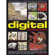 Complete Illustrated Encyclopedia of Digital Photography: How to Take Great Photographs - With Exper (BOK)
