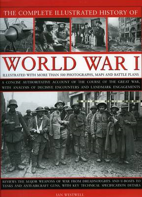The Complete Illustrated History of World War One: A Concise Authoritative Account of the Course of (BOK)
