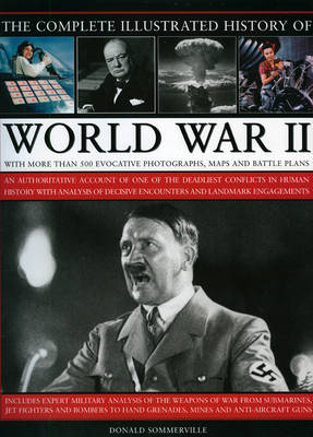 The Complete Illustrated History of World War Two: An Authoritative Account of the Deadliest Conflic (BOK)