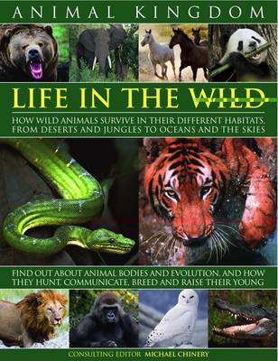 Animal Kingdom: Life in the Wild - How Wild Animals Survive in Their Different Habitats, from Desert (BOK)