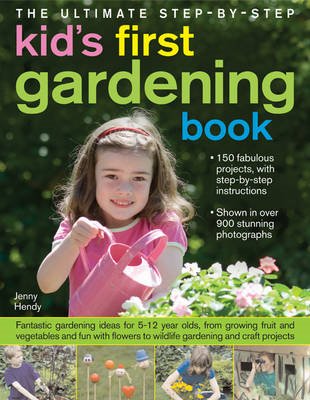 The Ultimate Step-by-step Kid's First Gardening Book: Fantastic Gardening Ideas for 5-12 Year Olds, (BOK)