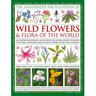 The Illustrated Encyclopaedia of Wild Flowers and Flora of the World: An Expert Reference and Identi (BOK)
