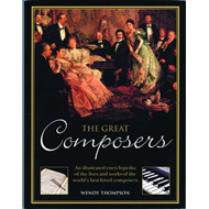 The Great Composers: An Illustrated Encyclopedia of the Lives and Works of the World's Best-Loved Co (BOK)