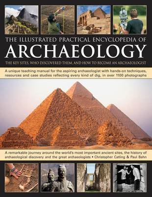 The Illustrated Practical Encyclopedia of Archaeology: The Key Sites, Those Who Discovered Them, and (BOK)