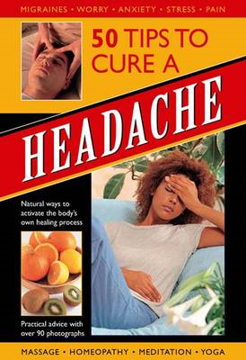 50 Tips to Cure a Headache: Natural Ways to Activate the Body's Own Healing Process (BOK)