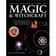 The Illustrated History of Magic & Witchcraft: A Study of Pagan Belief and Practice Around the World (BOK)