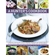 A Hunter's Cookbook: a Practical Step by Step Guide to Dressing, Preparing and Cooking Game in the F (BOK)