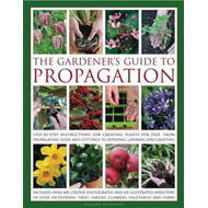 The Gardener's Guide to Propagation: Step-by-step Instructions for Creating Plants for Free, from Pr (BOK)