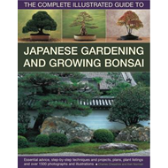Complete Illustrated Guide to Japanese Gardening and Bonsai: The Complete Illustrated Guide to Japan (BOK)