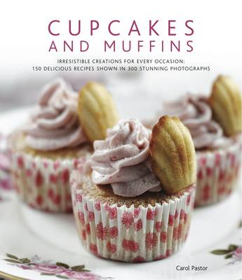 Cupcakes and Muffins: Irresistible Creations for Every Occasion: 150 Delicious Recipes Shown in 300 (BOK)