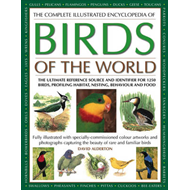 The Complete Illustrated Encyclopedia of Birds of the World: The Ultimate Reference Source and Ident (BOK)