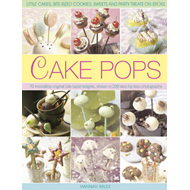 Cake Pops & Sticks: Little Cakes, Bite-sized Cookies, Sweets and Party Treats on Sticks : 70 Irresis (BOK)