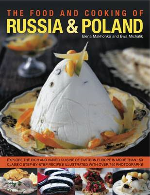 The Food and Cooking of Russia and Poland: Explore the Rich and Varied Cuisine of Eastern Europe in (BOK)
