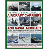 The World Encyclopedia of Aircraft Carriers and Naval Aircraft: Features 1100 Wartime and Modern Ide (BOK)