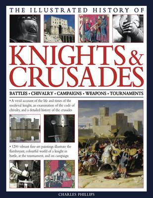 The Illustrated History of Knights & Crusades: a Visual Account of the Life and Times of the Medieva (BOK)