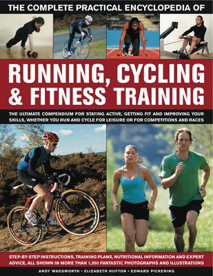 The Complete Practical Encyclopedia of Running, Cycling & Fitness Training: Step by Step Instruction (BOK)