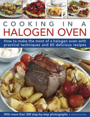 Cooking in a Halogen Oven: How to Make the Most of a Halogen Oven with Practical Techniques and 60 D (BOK)