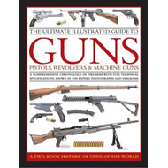Ultimate Illustrated Guide to Guns, Pistols, Revolvers and M (BOK)