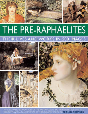 Pre-Raphaelites: Their Lives and Works in 500 Images (BOK)