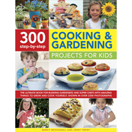 300 Step-by-step Cooking and Gardening Projects for Kids: The Ultimate Book for Budding Gardeners an (BOK)