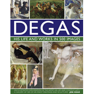 Degas: His Life and Works in 500 Images (BOK)