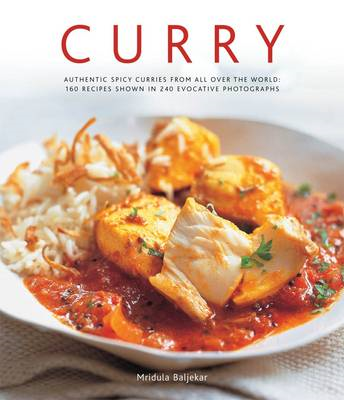 Curry: Authentic Spicy Curries from All Over the World: 160 Recipes Shown in 240 Evocative Photograp (BOK)